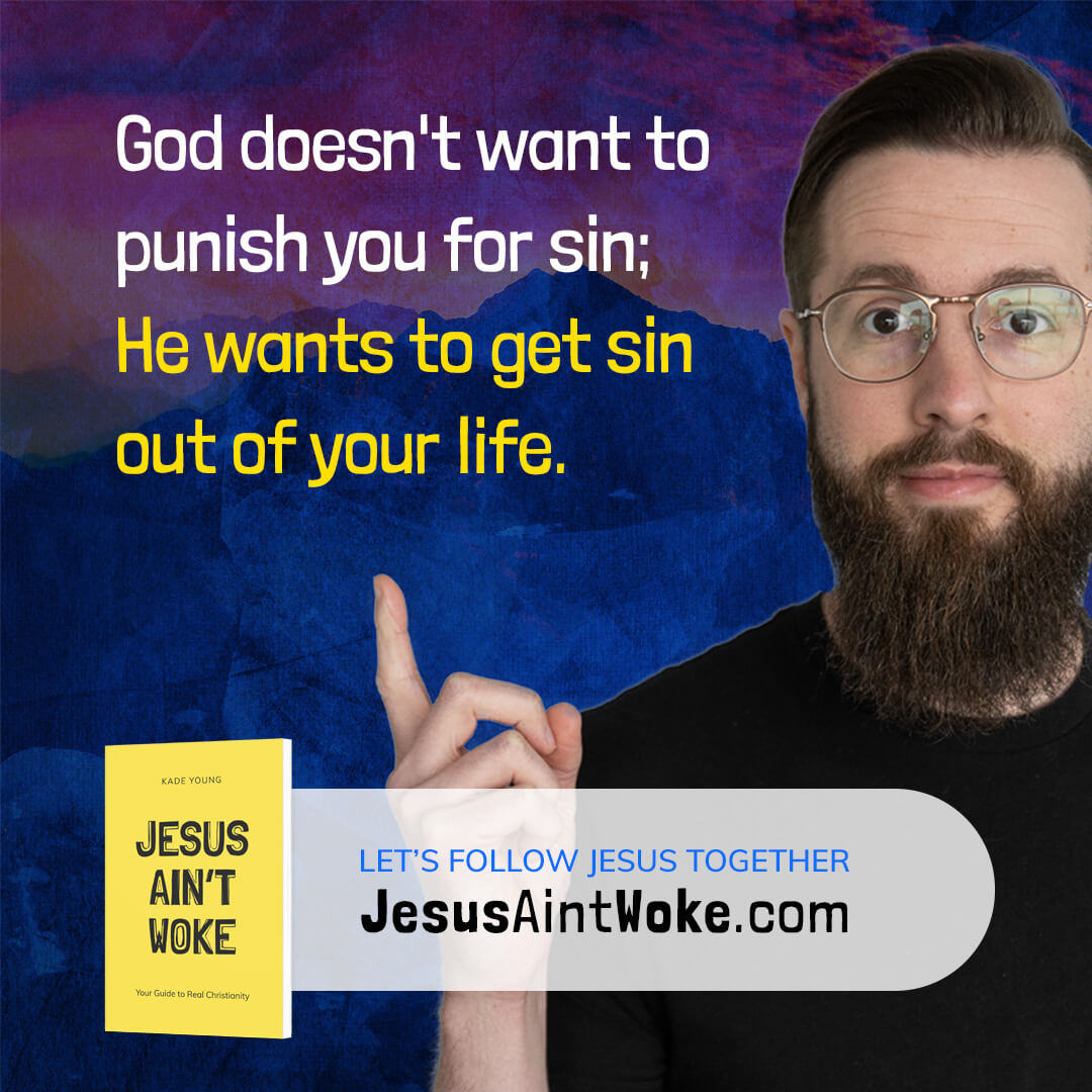 God doesn't want to punish you for sin; He wants to get sin out of your life.